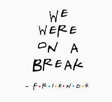 We were on a break (Friends) Unisex T-Shirt