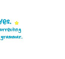 YES! I'm correcting your GRAMMAR by jazzydevil