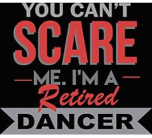 You Can't Scare Me I'm A Retired Dancer - Custom Tshirt Photographic Print