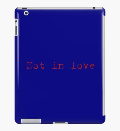 Not In Love iPad Case/Skin
