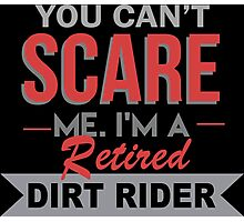 You Can't Scare Me I'm A Retired Dirt Rider - Custom Tshirt Photographic Print