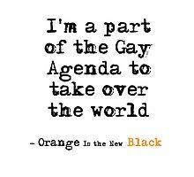Gay Agenda (OITNB) Photographic Print