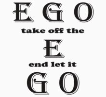 EGO-take off the E and let it go... Art + Products Design  by haya1812