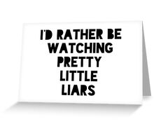 I'd rather be watching pll Greeting Card