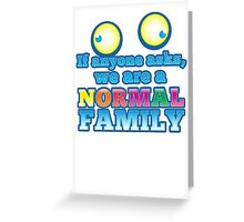If anyone asks we are a NORMAL family with crazy eyes Greeting Card
