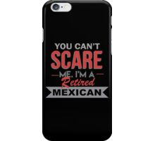 You Can't Scare Me I'm A Retired Mexican - Custom Tshirt iPhone Case/Skin