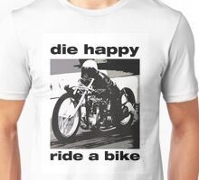 DIe Happy Ride a Bike! Unisex T-Shirt