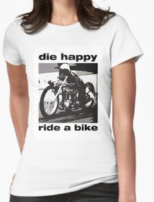 DIe Happy Ride a Bike! Womens Fitted T-Shirt