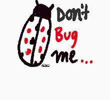 Don't Bug Me Unisex T-Shirt
