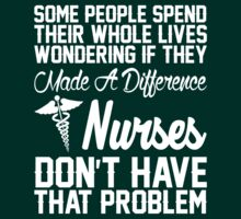 Made A Difference Nurses Dont Have That Problem by classydesigns