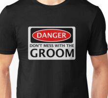 DANGER DON'T MESS WITH THE GROOM, FAKE FUNNY WEDDING SAFETY SIGN SIGNAGE Unisex T-Shirt