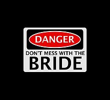 DANGER DON'T MESS WITH THE BRIDE, FAKE FUNNY WEDDING SAFETY SIGN SIGNAGE by DangerSigns