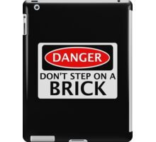 DANGER DON'T STEP ON A BRICK FAKE FUNNY SAFETY SIGN SIGNAGE iPad Case/Skin