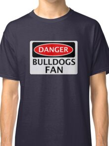 DANGER BULLDOGS FAN FAKE FUNNY SAFETY SIGN SIGNAGE Classic T-Shirt