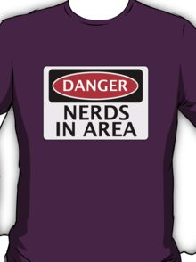 DANGER NERDS IN AREA FAKE FUNNY SAFETY SIGN SIGNAGE T-Shirt