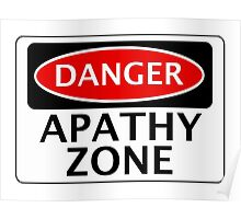 DANGER APATHY ZONE FAKE FUNNY SAFETY SIGN SIGNAGE Poster