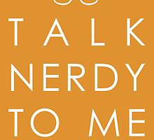 Talk Nerdy to me by HalamoDesigns