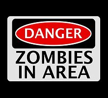 DANGER ZOMBIES IN AREA FUNNY FAKE SAFETY SIGN SIGNAGE by DangerSigns