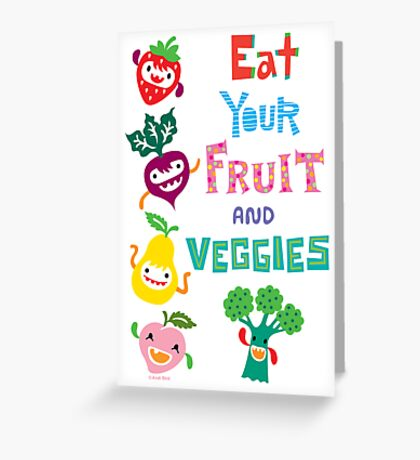 Eat your Fruit & Veggies  Greeting Card
