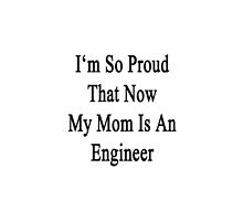 I'm So Proud That Now My Mom Is An Engineer  by supernova23