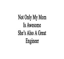 Not Only My Mom Is Awesome She's Also A Great Engineer  by supernova23