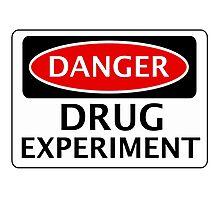 DANGER DRUG EXPERIMENT FAKE FUNNY SAFETY SIGN SIGNAGE Photographic Print