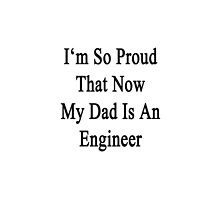 I'm So Proud That Now My Dad Is An Engineer  by supernova23