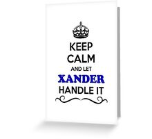 Keep Calm and Let XANDER Handle it Greeting Card