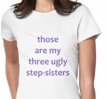 My Three Ugly Step-Sisters Womens Fitted T-Shirt