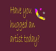Have You Hugged An Artist Today? Womens Fitted T-Shirt