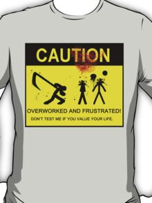 Overworked And Frustrated! T-Shirt
