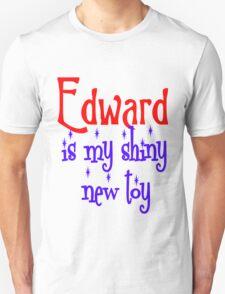 Edward is my shiny new toy T-Shirt