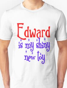 Edward is my shiny new toy T-Shirt