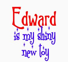 Edward is my shiny new toy Unisex T-Shirt