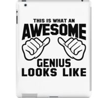 This is What an AWESOME GENIUS Looks Like iPad Case/Skin