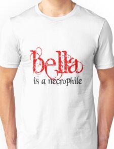 Bella is a Necrophile Twilight Unisex T-Shirt