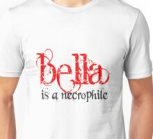 Bella is a Necrophile Twilight Unisex T-Shirt