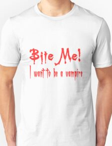 Bite Me I Want To Be A Vampire T-Shirt