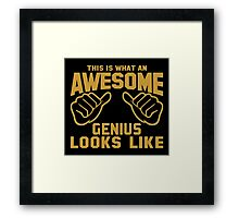 This is What an AWESOME GENIUS Looks Like Framed Print