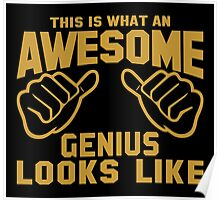 This is What an AWESOME GENIUS Looks Like Poster