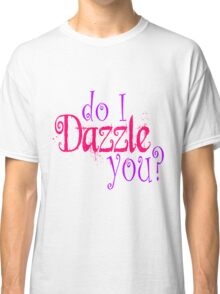 Do I Dazzle You? Twilight Classic T-Shirt