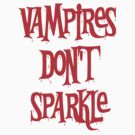 Vampires Don't Sparkle Twilight by gleekgirl