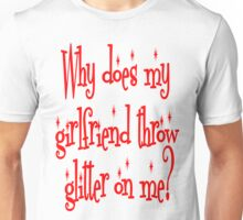 Why Does My Girlfriend Throw Glitter on Me? Twilight Unisex T-Shirt