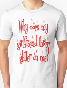 Why Does My Girlfriend Throw Glitter on Me? Twilight T-Shirt
