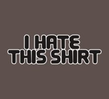 YOU HATE THIS SHIRT by Kirk Shelton