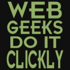 Web Geeks Do It Clickly by Gouacheman