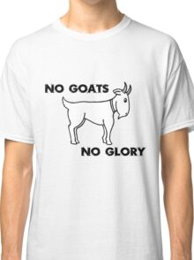 No Goats No Glory Men Who Stare At Goats Classic T-Shirt