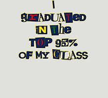 I Graduated in the TOP 95% of My Class Unisex T-Shirt