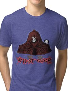 GRIM REAPER AND SIDE KICK/ WHAT EVER Tri-blend T-Shirt