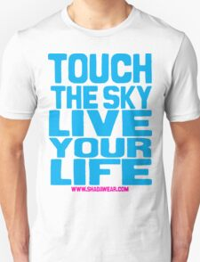 Touch the sky, live your life 02 Unisex T-Shirt